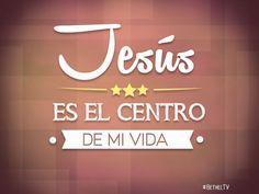 Jesús es el centro de mi vida