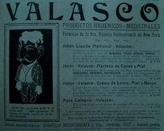En 1907 ellos usaban los productos Valasco para la piel que según parece aseguraban curar todo lo conocido. La receta original era de la doctora Valasco Suchentrunch que a los fines comerciales prefirió por obvio simplificar...