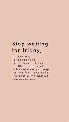 start living. life motto. stop waiting for friday