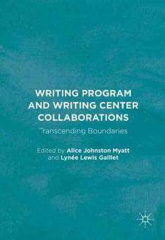 Writing Program and Writing Center Collaborations: Transcending Boundaries