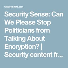 Security Sense: Can We Please Stop Politicians from Talking About Encryption?   Security content from Windows IT Pro