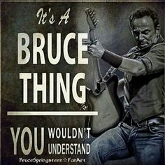It's a Bruce thing... you wouldn't understand!
