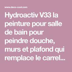 Hydroactiv V33 la peinture pour salle de bain pour peindre douche, murs et plafond qui remplace le carrelage ! cette peinture assure l'étanchéité pour la salle de bain sur les murs de douche