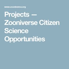 Projects — Zooniverse Citizen Science Opportunities