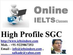 http://www.ieltsindore.com  nline IELTS preparation/training course for General Training and Academic module at High Profile SGC will help you accomplish your dream score in International English Language Testing System. This course is aimed at UK, USA, Australian, Middle East and Indian students aiming 7 band score in each section of IELTS test :viz: Listening, Reading, Writing and Speaking.