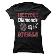 Hide Your Diamonds. My Kid Steals.. Baseball Mom T-Shirt. Get it http://www.sunfrogshirts.com/Hide-Your-Diamonds-My-Kid-Steals-Ladies.html?43441