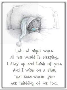 Late at night .not only late at night. almost when I'm sad , or happy,excited about something when I miss you or mad at you. You are always on my mind Babe. Cute Teddy Bear Pics, Teddy Bear Quotes, Teddy Bear Images, Teddy Bear Pictures, Good Night Greetings, Good Night Messages, Good Night Quotes, Love Poems, Love Quotes For Him