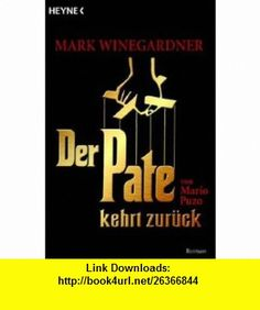 Der Pate kehrt zur�ck (9783453431515) Mark Winegardner , ISBN-10: 3453431510  , ISBN-13: 978-3453431515 ,  , tutorials , pdf , ebook , torrent , downloads , rapidshare , filesonic , hotfile , megaupload , fileserve