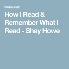 How I Read & Remember What I Read - Shay Howe