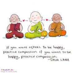 Buddha Doodles - If you want others to be happy, practice compassion. If you want to be happy, practice compassion. Zen Quotes, Positive Quotes, Inspirational Quotes, Motivational, Tiny Buddha, Little Buddha, Buddah Doodles, Buddhist Wisdom, Meditation