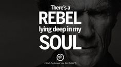 There's a rebel lying deep in my soul. best Clint Eastwood quotes tumblr instagram pinterest inspiring movie speech young