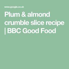 Plum & almond crumble slice recipe | BBC Good Food Plum Crumble, Harissa Chicken, Slice Recipe, Banoffee, Juicy Fruit, Ground Almonds, Stone Fruit, Bbc Good Food Recipes, Baking Tins