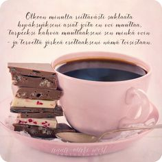 Kortti,  Olkoon minulla suklaata Good Life Quotes, Best Quotes, I Know That Feel, Finnish Words, Mind Power, Enjoy Your Life, More Words, I Love Coffee, Life Inspiration