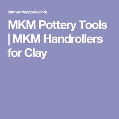 MKM Pottery Tools   MKM Handrollers for Clay