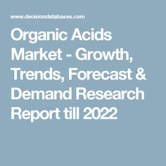 Organic Acids Market - Growth, Trends, Forecast & Demand Research Report till 2022