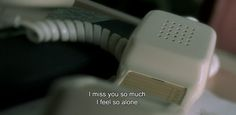 """― The Diving Bell and the Butterfly (2007) """"I miss you so much. I feel so alone."""""""