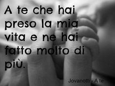 Jovanotti Quote: A te che hai preso la mia vita e ne hai fatto molto di più. Music Love, Love Songs, Music Is Life, Song Quotes, Best Quotes, For You Song, Love Book, Lyrics, Thoughts