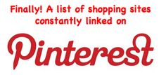 This is a list of websites I have found from pins I liked on Pinterest. It may cause you to develop online shopping problems.