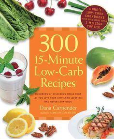 300 15 Minute Low Carb Recipes: Hundreds of Delicious Meals That Let You Live Your Low Carb Lifestyle and Never Look Back Low Carb Menus, Low Carb Recipes, Diet Recipes, Healthy Recipes, Easy Recipes, Cooking Recipes, What's Cooking, Veggie Recipes, Healthy Meals