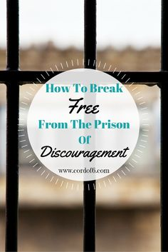 How To Break Free From the Prison of Discouragement