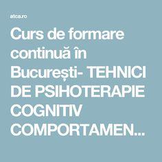 Curs de formare continuă în București- TEHNICI DE PSIHOTERAPIE COGNITIV COMPORTAMENTALĂ ȘI ANALIZĂ COMPORTAMENTALĂ APLICATĂ ÎN TULBURĂRILE DE SPECTRU AUTIST - ATCA