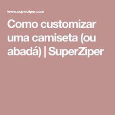 Como customizar uma camiseta (ou abadá) | SuperZiper