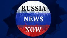 Russia News Now