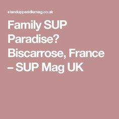 Family SUP Paradise? Biscarrose, France – SUP Mag UK