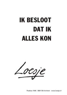 ik besloot dat ik alles kon #Loesje