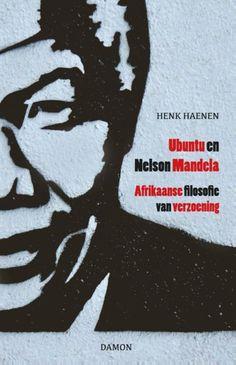Ubuntu en Nelson Mandela. Afrikaanse filosofie van verzoening. H.Haenen.