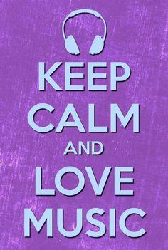 Keep Calm And Love Music!!!