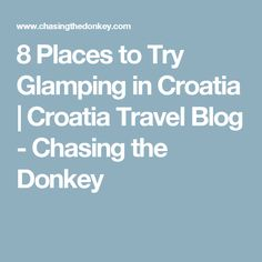 8 Places to Try Glamping in Croatia | Croatia Travel Blog - Chasing the Donkey