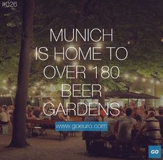 Munich is home to over 180 beer gardens.