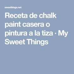 Receta de chalk paint casera o pintura a la tiza · My Sweet Things