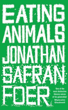 "♥ EATING ANIMALS ♥ Jonathan Safran Foer ♥ ""Eating Animals carefully, deliberately, takes you through every relevant dimension of factory farming..."