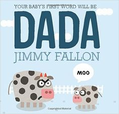 Amazon.com: Your Baby's First Word Will Be DADA (8601422056457): Jimmy Fallon, Miguel Ordóñez: Books