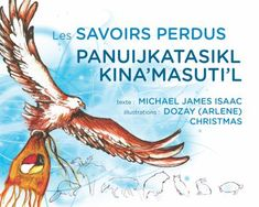 Les Savoirs Perdus (The Lost Teachings), Panuijkatasikl Kina'masuti'l, paper ed Indigenous Education, French Pictures, Character Education, Fiction Writing, Kids Reading, Nonfiction, Lost, Wisdom, Teaching
