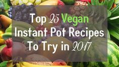 Top 25 Scrumptious Vegan Instant Pot Recipes to Try in 2017
