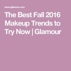 The Best Fall 2016 Makeup Trends to Try Now | Glamour