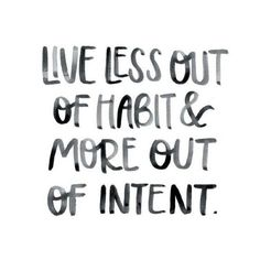 Intent intention habit affirmation positivity quote life quote live living