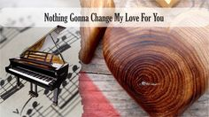 Partitura Nothing Gonna Change My Love For You Piano