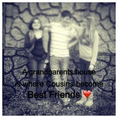 Quote about cousins! A grandparents house is where Cousins become Best Friends ❤