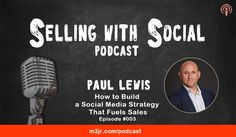 How to Build a Social Media Strategy That Fuels Sales with Paul Lewis [Podcast]