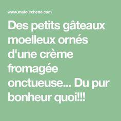 Des petits gâteaux moelleux ornés d'une crème fromagée onctueuse... Du pur bonheur quoi!!!