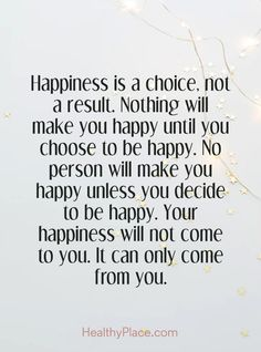 Self-Confidence Quote Positive Quote: Happiness is a choice, not a result. Nothing will make you happy until you choose to be happy. No person will make you happy unless yo. Great Quotes, Quotes To Live By, Me Quotes, Motivational Quotes, Inspirational Quotes, Happy For You Quotes, Quotes About Being Happy, Unique Quotes, Amazing Quotes