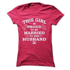 THIS GIRL IS PROUD TO BE MARRIED TO HER HUSBAND T Shirts, Hoodie Sweatshirts