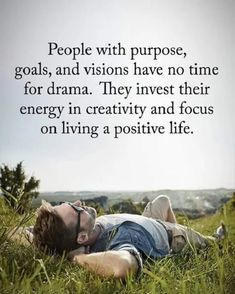 People Quotes people with purpose, goals, and visions have no time for drama. They invest their energy in creativity and focus on living a positive life. Short Quotes Love, Love Quotes For Him, Quotes To Live By, Remember Quotes, Happy Quotes, Me Quotes, Motivational Quotes, Wisdom Quotes, Goal Quotes