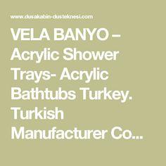VELA BANYO –  Acrylic Shower Trays-  Acrylic Bathtubs  Turkey. Turkish Manufacturer Company:VELA