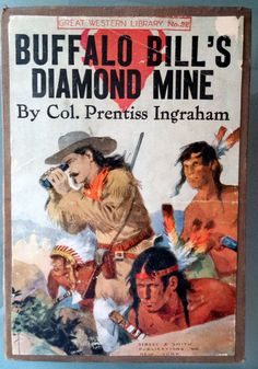 """'Buffalo Bill's Diamond Mine or The One Best Guess' -- Colonel Prentiss Ingraham, orig 1906 edition, #82 in the' Great Western Library' series. """"All of the books in this list are intensely interesting. They were written by the close friend and companion of Buffalo Bill—Colonel Prentiss Ingraham. They depict actual adventures which this pair of hard-hitting comrades experienced, while the story of these adventures is interwoven with fiction."""""""