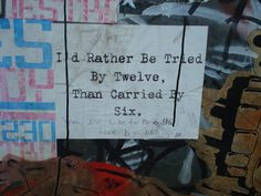 """""""I'd rather be tried by twelve, than carried by six."""" I snapped this in Toronto."""